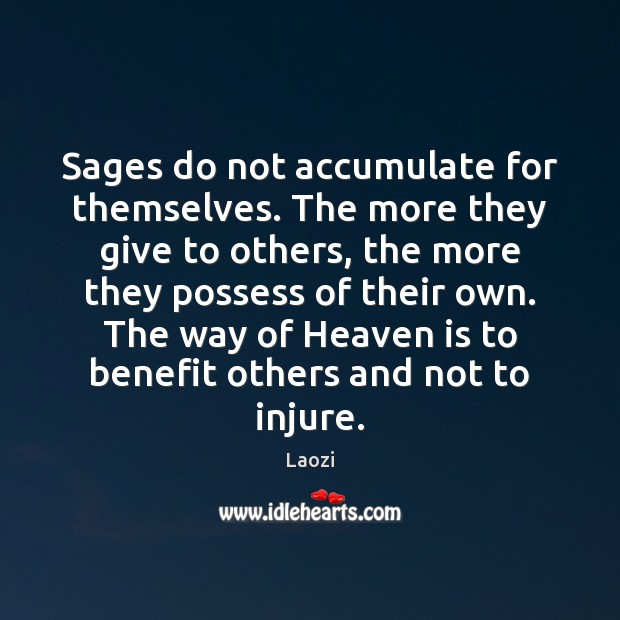Sages do not accumulate for themselves. The more they give to others, Image