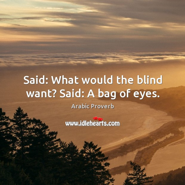 Image, Said: what would the blind want? said: a bag of eyes.