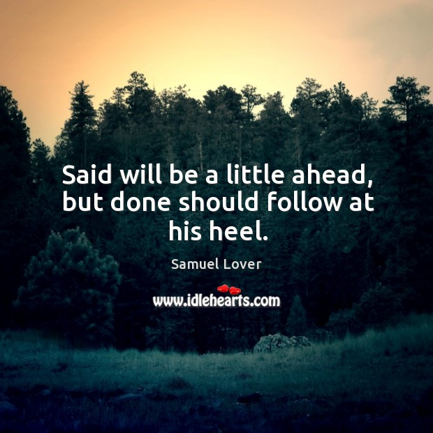 Said will be a little ahead, but done should follow at his heel. Samuel Lover Picture Quote