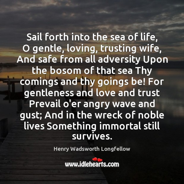 Sail forth into the sea of life, O gentle, loving, trusting wife, Image
