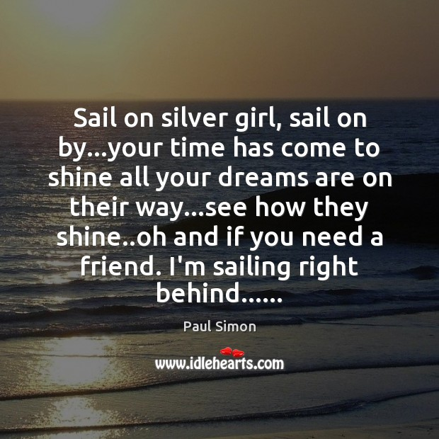 Sail on silver girl, sail on by…your time has come to Image