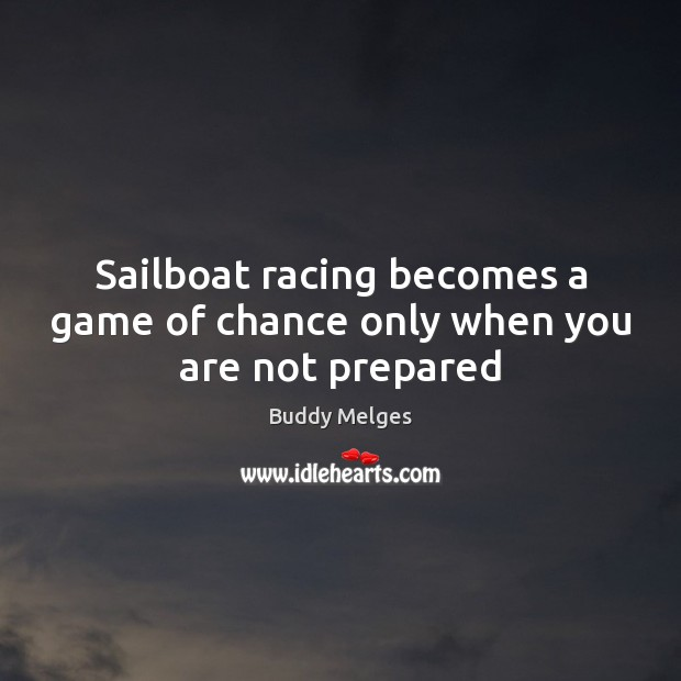 Image, Sailboat racing becomes a game of chance only when you are not prepared