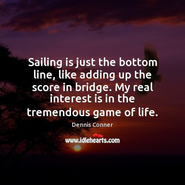 Sailing is just the bottom line, like adding up the score in Image