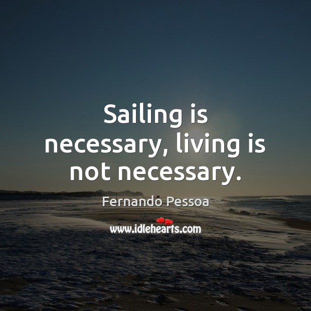 Image, Sailing is necessary, living is not necessary.