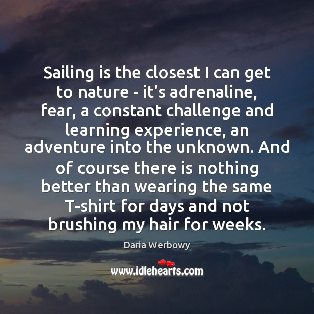 Image, Sailing is the closest I can get to nature – it's adrenaline,