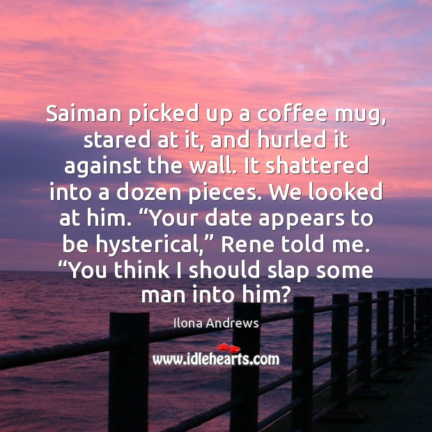 Saiman picked up a coffee mug, stared at it, and hurled it Image