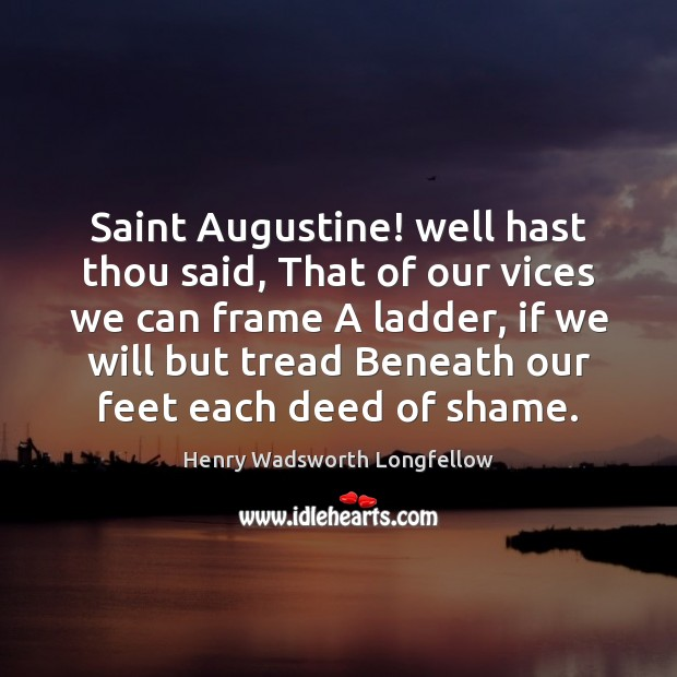 Image, Saint Augustine! well hast thou said, That of our vices we can