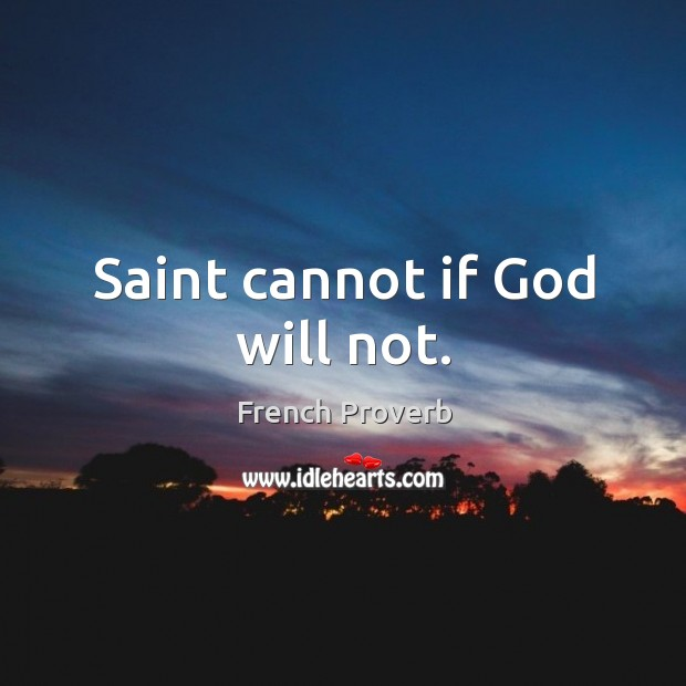 Image, Saint cannot if God will not.