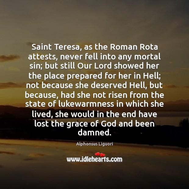 Saint Teresa, as the Roman Rota attests, never fell into any mortal Image