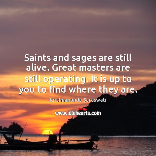 Saints and sages are still alive. Great masters are still operating. It Image