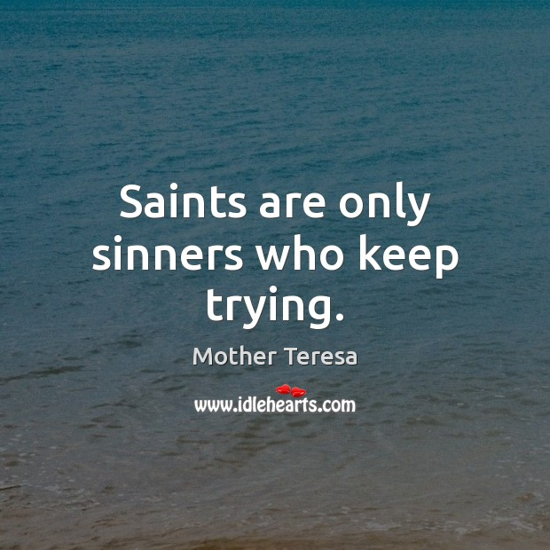 Saints are only sinners who keep trying. Image