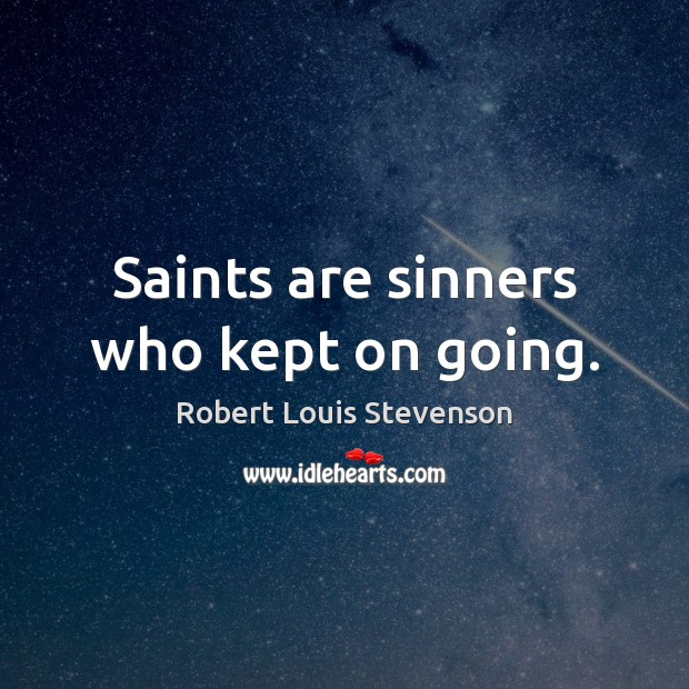 Saints are sinners who kept on going. Robert Louis Stevenson Picture Quote