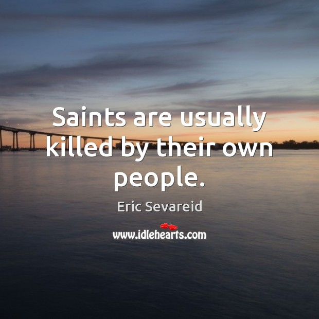 Saints are usually killed by their own people. Image