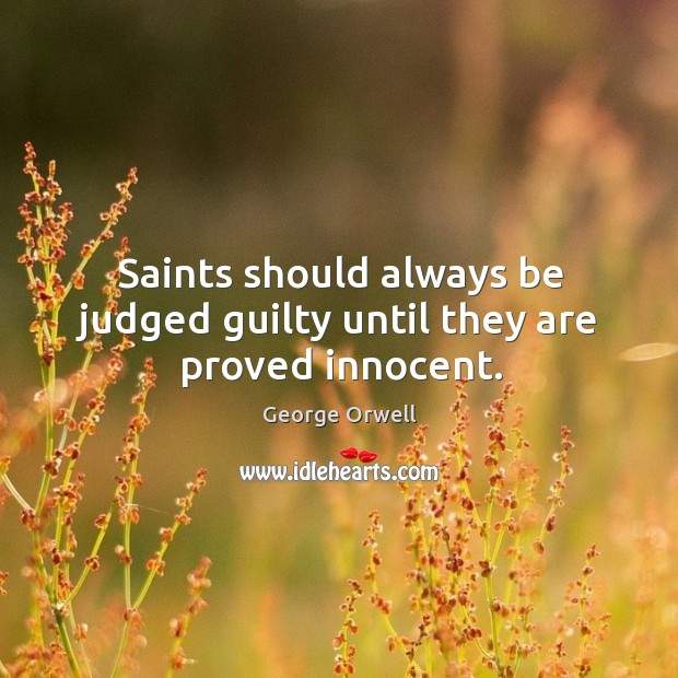 Saints should always be judged guilty until they are proved innocent. Image