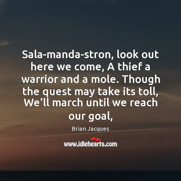Sala-manda-stron, look out here we come, A thief a warrior and a Brian Jacques Picture Quote