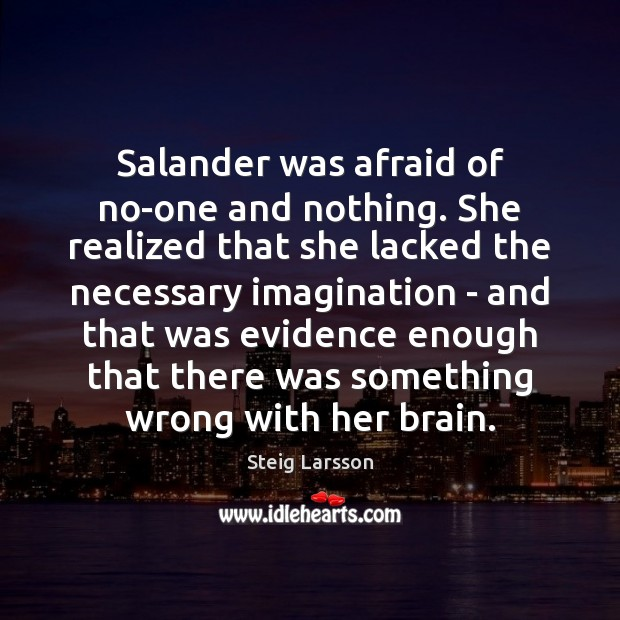 Salander was afraid of no-one and nothing. She realized that she lacked Image