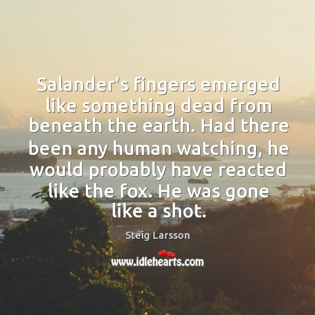 Salander's fingers emerged like something dead from beneath the earth. Had there Image