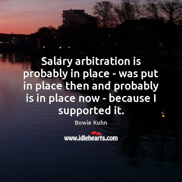 Salary arbitration is probably in place – was put in place then Salary Quotes Image