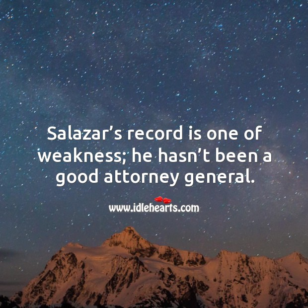 Salazar's record is one of weakness; he hasn't been a good attorney general. Image