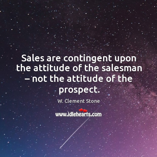Image, Sales are contingent upon the attitude of the salesman – not the attitude of the prospect.