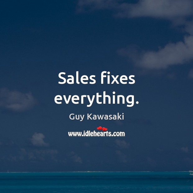 Sales fixes everything. Image