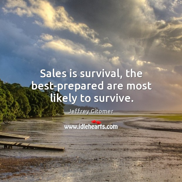 Sales is survival, the best-prepared are most likely to survive. Image