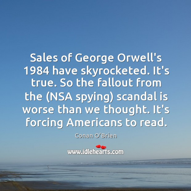 Sales of George Orwell's 1984 have skyrocketed. It's true. So the fallout from Image
