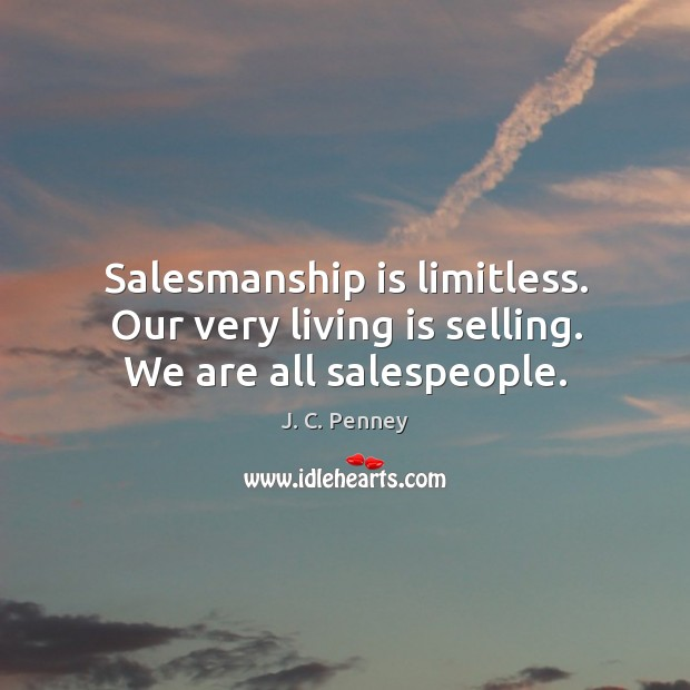 Salesmanship is limitless. Our very living is selling. We are all salespeople. Image