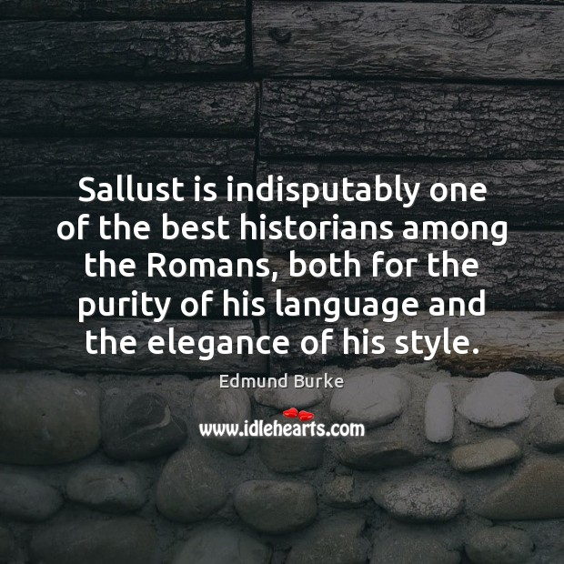 Sallust is indisputably one of the best historians among the Romans, both Edmund Burke Picture Quote