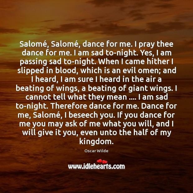Image, Salomé, Salomé, dance for me. I pray thee dance for me. I