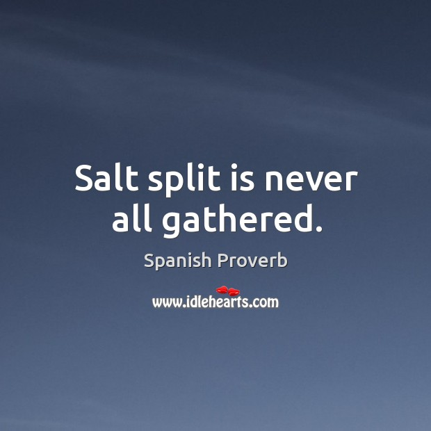 Image, Salt split is never all gathered.