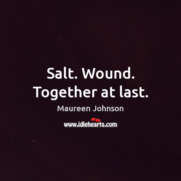 Salt. Wound. Together at last. Image