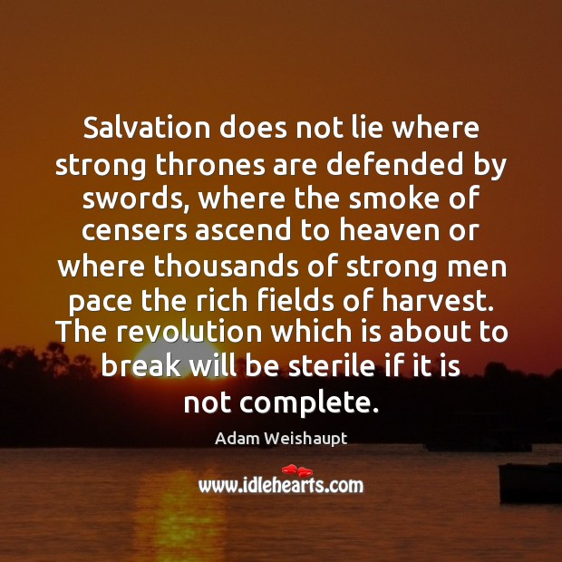 Image, Salvation does not lie where strong thrones are defended by swords, where