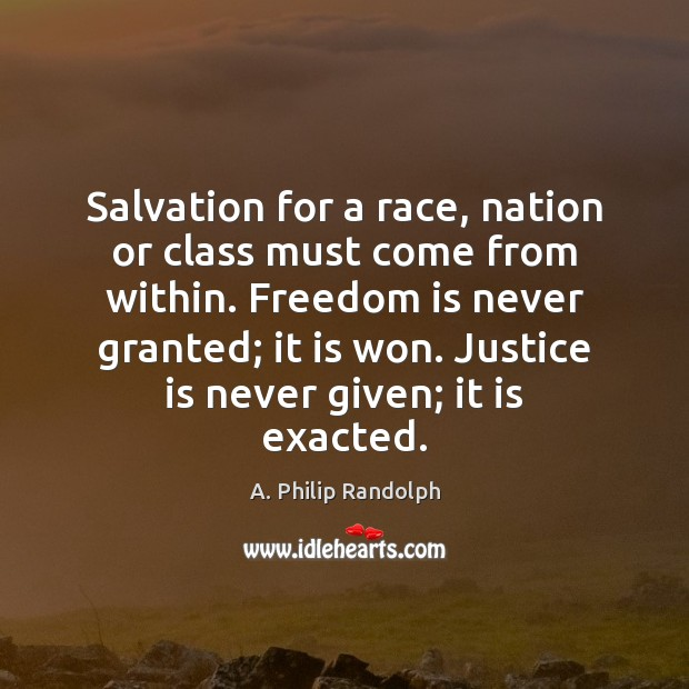 Salvation for a race, nation or class must come from within. Freedom Justice Quotes Image
