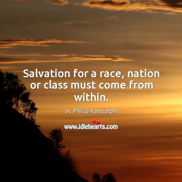 Image, Salvation for a race, nation or class must come from within.