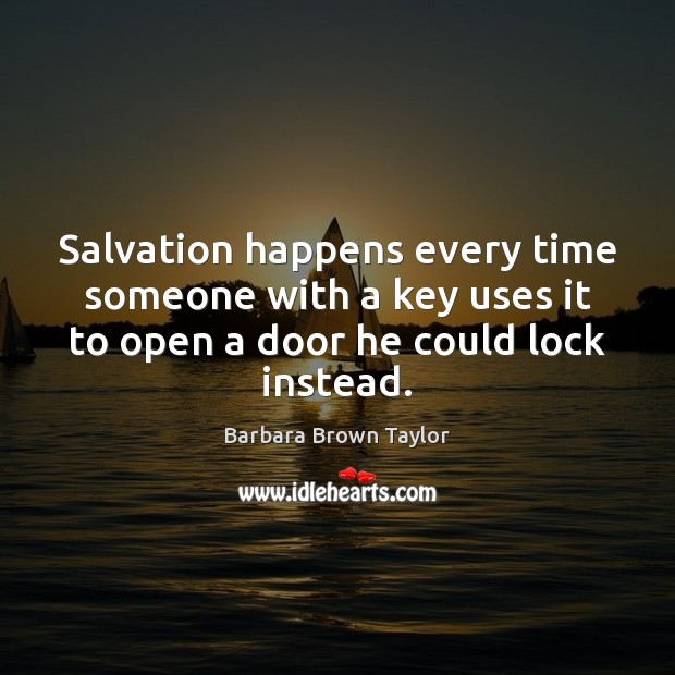 Salvation happens every time someone with a key uses it to open Barbara Brown Taylor Picture Quote