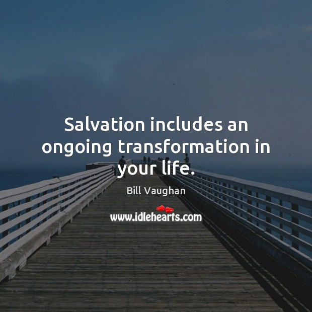 Salvation includes an ongoing transformation in your life. Image