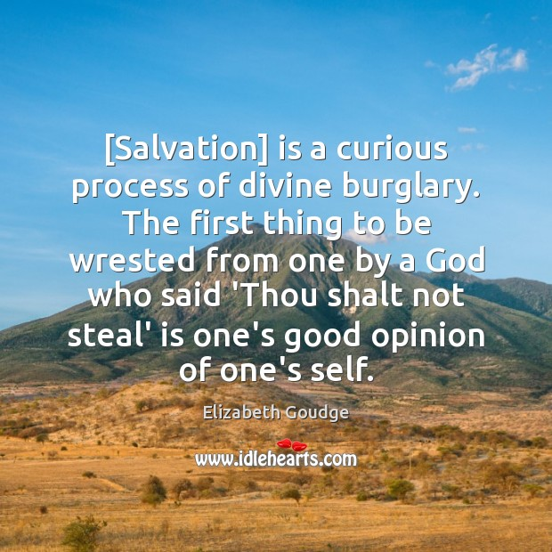 [Salvation] is a curious process of divine burglary. The first thing to Elizabeth Goudge Picture Quote