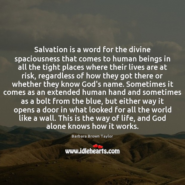 Salvation is a word for the divine spaciousness that comes to human Barbara Brown Taylor Picture Quote