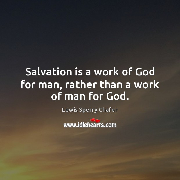 Salvation is a work of God for man, rather than a work of man for God. Image