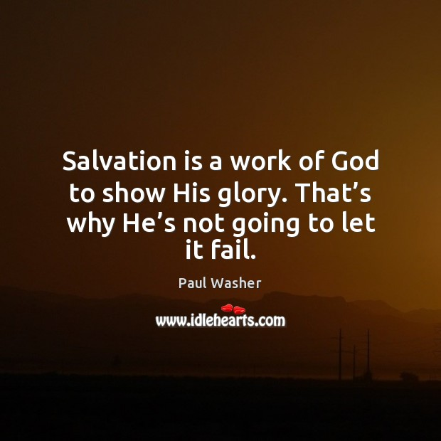 Salvation is a work of God to show His glory. That's Paul Washer Picture Quote