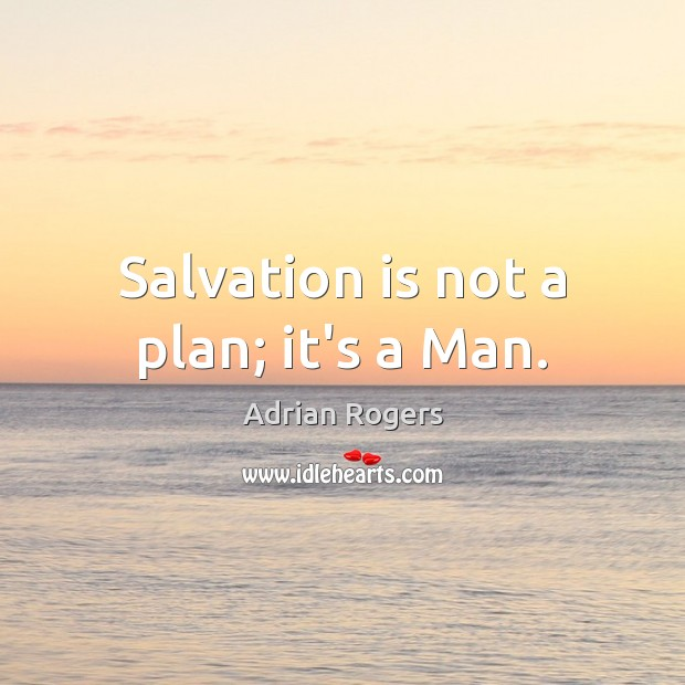 Image, Salvation is not a plan; it's a Man.