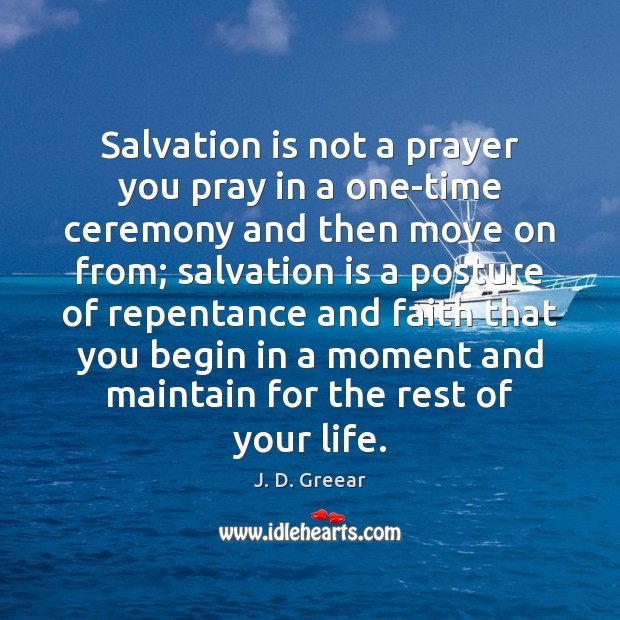 Salvation is not a prayer you pray in a one-time ceremony and Move On Quotes Image