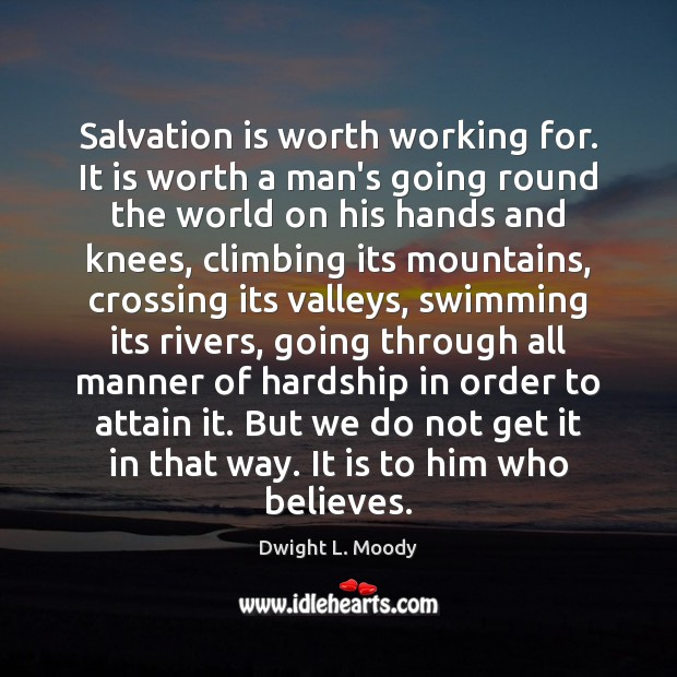 Salvation is worth working for. It is worth a man's going round Image