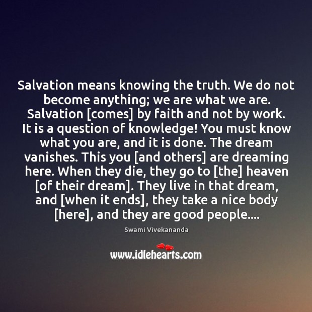 Salvation means knowing the truth. We do not become anything; we are Image
