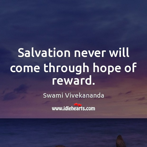 Salvation never will come through hope of reward. Image