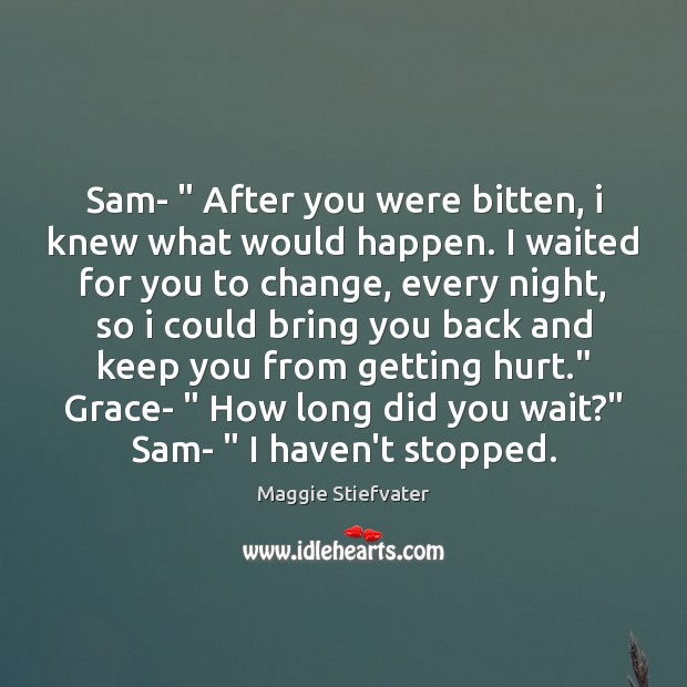 "Image, Sam- "" After you were bitten, i knew what would happen. I waited"