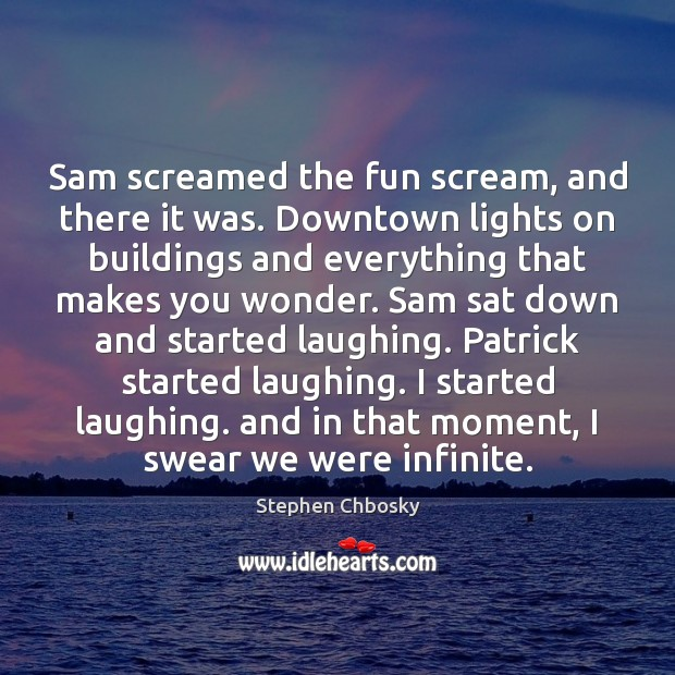 Sam screamed the fun scream, and there it was. Downtown lights on Stephen Chbosky Picture Quote