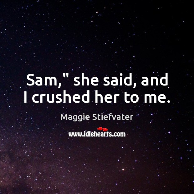 "Sam,"" she said, and I crushed her to me. Image"