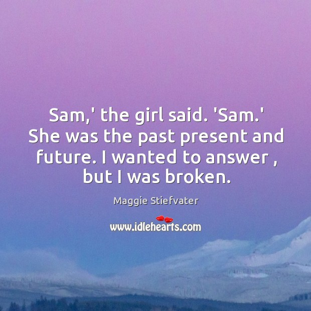 Sam,' the girl said. 'Sam.' She was the past present Image